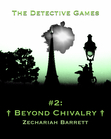 The Detective Games: #2 - Beyond Chivalry