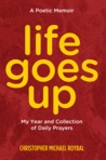 Life Goes Up: My Year and Collection of Daily Prayers