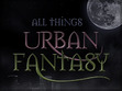 All Things Urban Fantasy