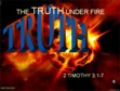 The Truth Under Fire
