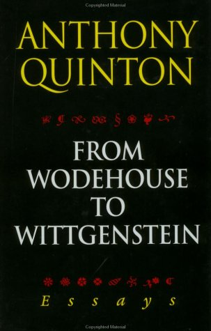 From Wodehouse to Wittgenstein  by  Anthony Quinton