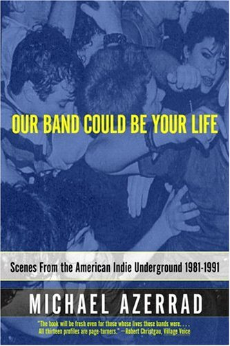 Our Band Could Be Your Life: Scenes from the American Indie Underground, 1981-1991 (Paperback)