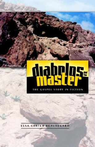 Diabolos and the Master: The Gospel Story in Fiction  by  Elsa Carter Beauregard