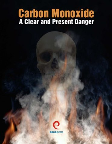 Carbon Monoxide: A Clear and Present Danger  by  Bob Dwyer
