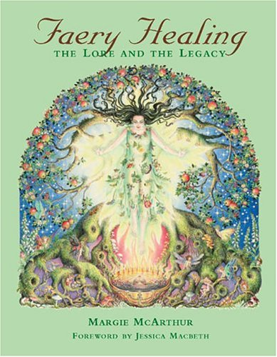 Faery Healing: The Lore and the Legacy Margie McArthur