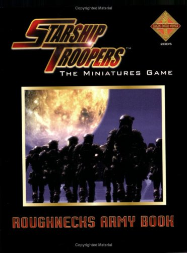 Starship Troopers Miniatures Game: Roughnecks Army Book  by  Matthew Sprange
