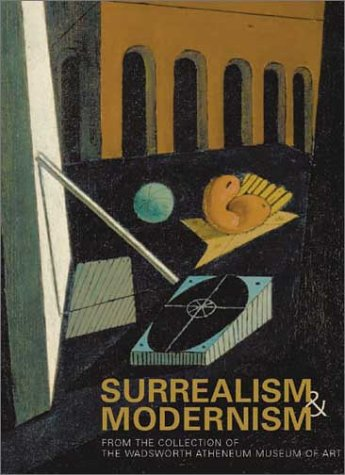 Surrealism and Modernism: From the Collection of the Wadsworth Atheneum Museum of Art  by  Eric Zafran