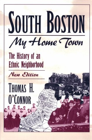 South Boston, My Home Town: The History of an Ethnic Neighborhood Thomas H. O'Connor