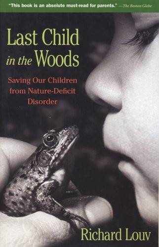 last child in the woods essay Syndicate this essay  itself in 'nature deficit disorder', a term coined by the  american writer richard louv in last child in the woods (2005.
