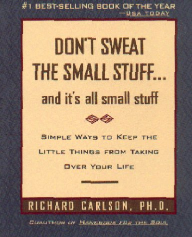 Don't Sweat the Small Stuff ... and it's all small stuff: Simple Ways to Keep the Little Things from Taking Over Your Life (Paperback)