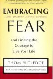 Embracing Fear And Finding The Courage To Live Your Life Thom Rutledge