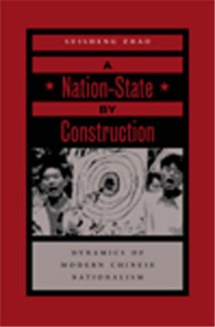 A Nation-State  by  Construction: Dynamics of Modern Chinese Nationalism by Suisheng Zhao