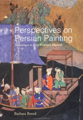 Perspectives on Persian Painting: Illustrations to Amir Khusraus Khamsah Barbar Brend