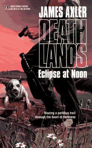Eclipse At Noon (Deathlands) James Axler