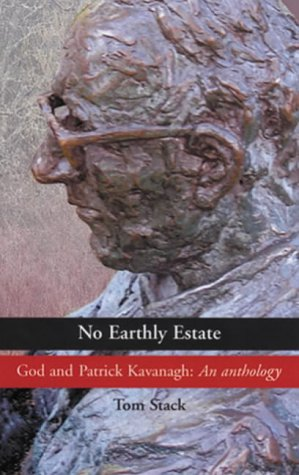 No Earthly Estate: God and Patrick Kavanagh: An Anthology Patrick Kavanagh