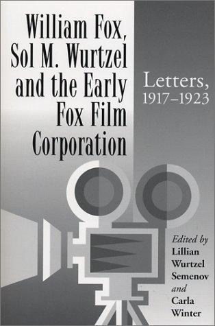 William Fox, Sol M. Wurtzel and the Early Fox Film Corporation: Letters, 1917-1923 Lillian Wurtzel Semenov