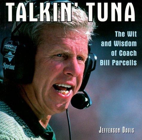 Talkin Tuna: The Wit and Wisdom of Coach Bill Parcells Jefferson   Davis