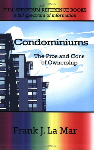 Condominiums: Buying and Selling in Todays Market (Windstorm Creatives Full Spectrum Reference Books) (Full Spectrum Information Library Series)  by  Frank J. LA Mar
