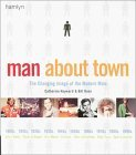 Man About Town: The Changing Image of the Modern Male  by  Catherine Hayward