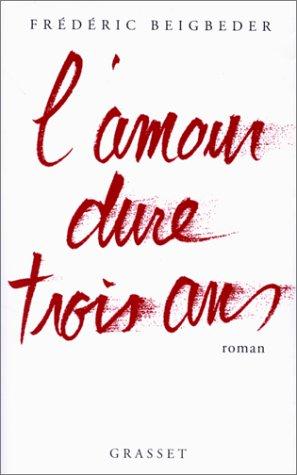 Love Lasts Three Years by Frédéric Beigbeder - Literary Woоrm