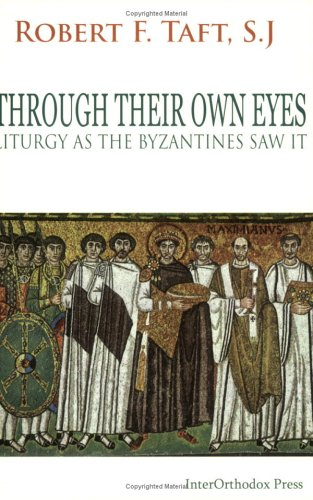 Through Their Own Eyes: Liturgy As The Byzantines Saw It Robert F. Taft