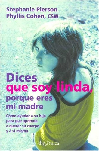 Dices Que Soy Linda Porque Eres Mi Madre/they Say That Im Pretty Because Youre My Mother  by  Stephanie Pierson