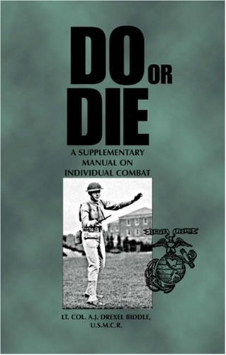Do or Die: A Supplementary Manual on Individual Combat  by  A.J. Drexel Biddle