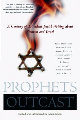 Prophets Outcast: A Century of Dissident Jewish Writing about Zionism and Israel Adam Shatz