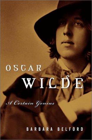 Oscar Wilde A Certain Genius By Barbara Belford Reviews border=