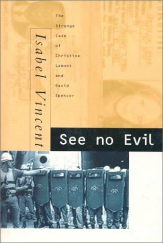 See No Evil: The Strange Case of Christine Lamont and David Spencer Isabel Vincent