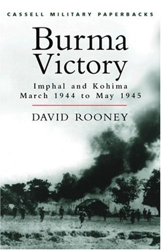 Burma Victory: Imphal and Kohima March 1944 to May 1945  by  David Rooney