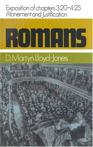Romans: An Exposition of Chapters 3.20-4.25 Atonement and Justification (Romans Series) David Martyn Lloyd-Jones