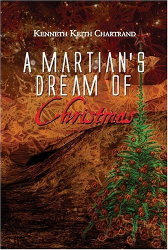 A Martians Dream of Christmas Kenneth Keith Chartrand
