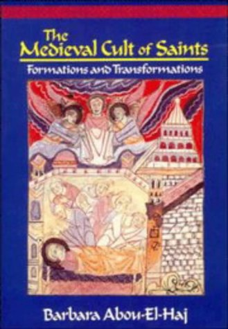 The Medieval Cult of Saints: Formations and Transformations Barbara Abou-El-Haj