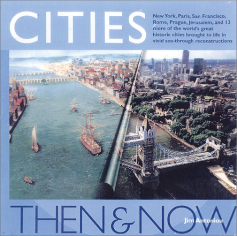 Cities Then & Now: As They Are Today - As They Once Were  by  Jim Antoniou