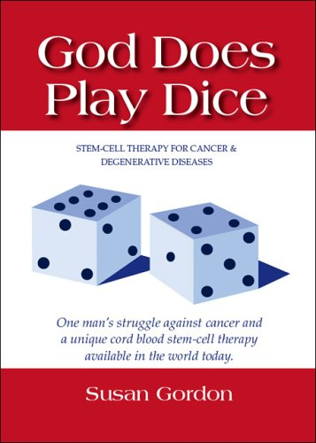 God Does Play Dice: Stem-Cell Therapy for Cancer & Degenerative Diseases Susan Gordon