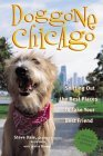 Doggone Chicago: Sniffing Out the Best Places to Take Your Best Friend  by  Steve  Dale