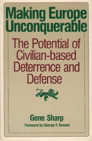 Making Europe Unconquerable: The Potential of Civilian-Based Deterrence and Defence Gene Sharp