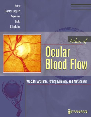 Atlas of Ocular Blood Flow: Vascular Anatomy, Pathophysiology, and Metabolism  by  Alon Harris