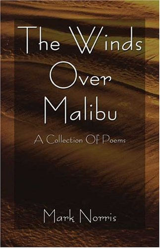 The Winds Over Malibu: A Collection of Poems  by  Mark Norris