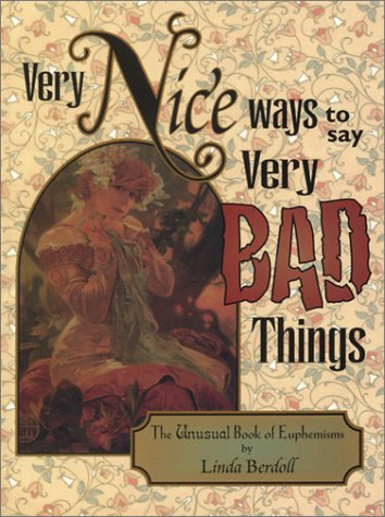 very nice ways to say very bad things the unusual book of euphemisms by linda berdoll reviews. Black Bedroom Furniture Sets. Home Design Ideas