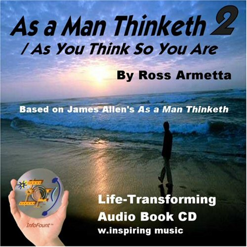 As a Man Thinketh 2: As You Think So You Are James Allen