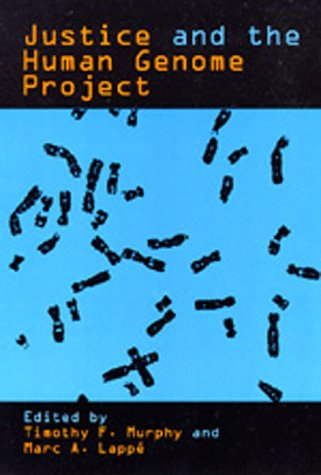 Justice and the Human Genome Project  by  Timothy F. Murphy