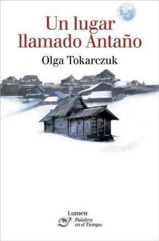Un Lugar Llamado Antano  by  Olga Tokarczuk