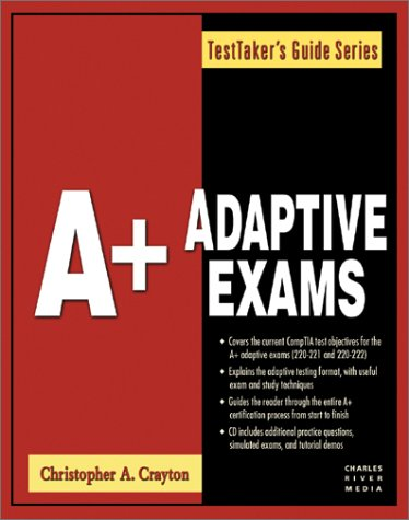 A+ Adaptive Exams (the Test Takers Guide Series) [With CDROM]  by  Christopher A. Crayton