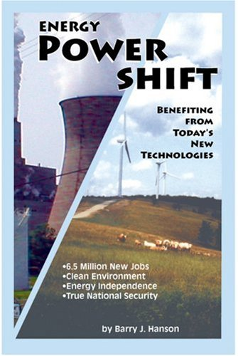 Energy Power Shift: Benefiting from Todays New Technologies Barry J. Hanson