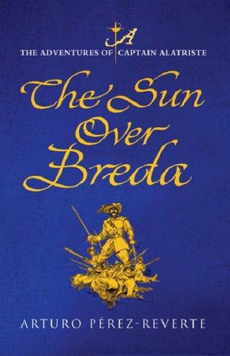The Sun Over Breda (Adventures of Captain Alatriste, #3) Arturo Pérez-Reverte