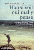 Honni Soit Qui Mal Y Pense: Lincroyable Histoire Damour Entre Le Français Et Langlais  by  Henriette Walter