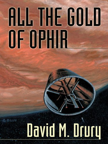 All the Gold of Ophir  by  David M. Drury