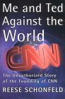Me and Ted Against the World the Unathorized Story of the Founding of CNN